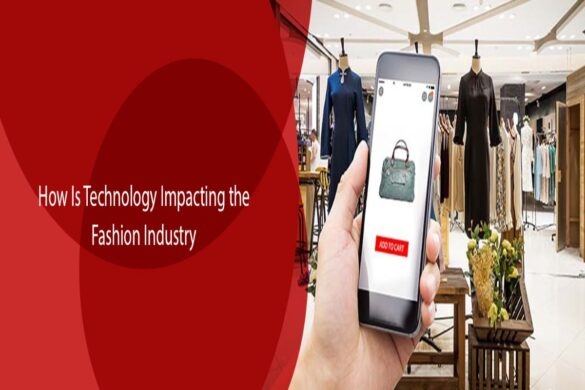How is Technology Impacting the Fashion Industry